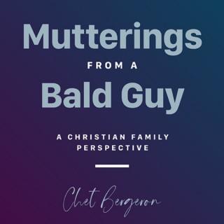 Mutterings From A Bald Guy