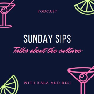 Sunday Sips: Talks About the Culture with Kala and Desi