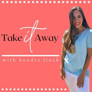 Take It Away with Kendra Linck