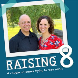 Raising 8: A couple of sinners trying to raise saints