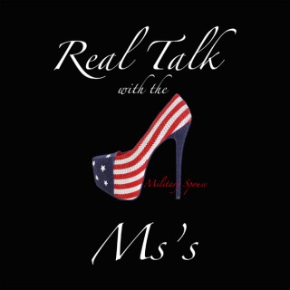 Real Talk With The Ms's (Military Spouses)