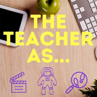 The Teacher As...