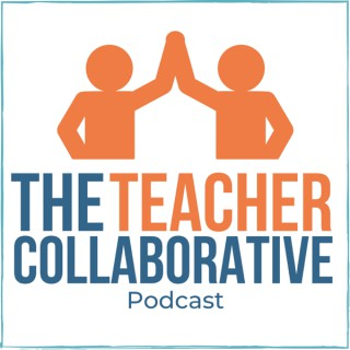 The Teacher Collaborative Podcast