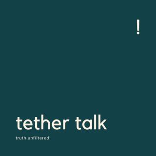 Tether Talk