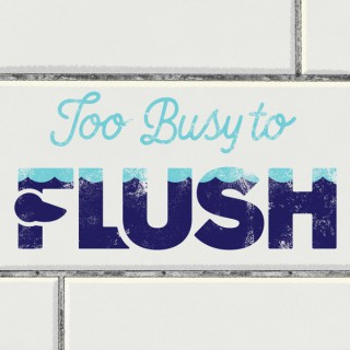 Too Busy to Flush