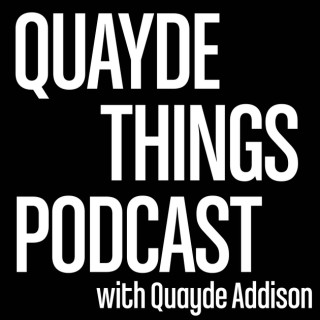 Quayde Things Podcast