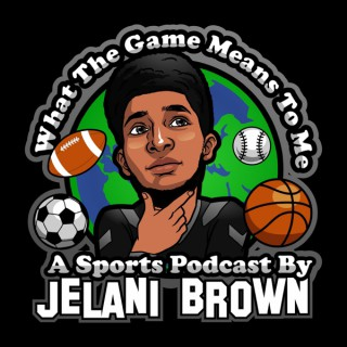 What The Game Means To Me: A Sports Podcast