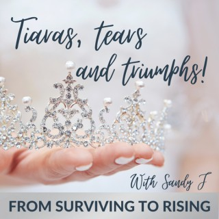 TIARAS TEARS AND TRIUMPHS with SANDY J Podcast - Helping Victims and Survivors of Abusive Relationships Heal and Grow