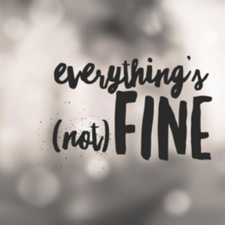 Everything's (not) Fine