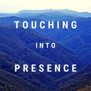 Touching Into Presence
