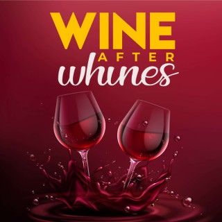 Wine after Whines Podcast