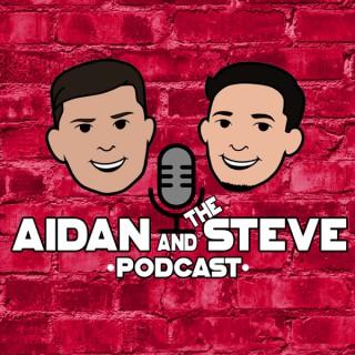 Aidan and The Steve Podcast