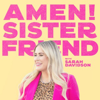 Amen! Sister Friend