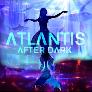 Atlantis After Dark