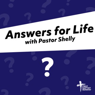 Answers for Life with Pastor Shelly