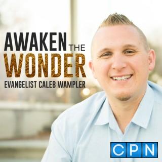 Awaken The Wonder with Evangelist Caleb Wampler