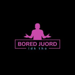 Bored Juord