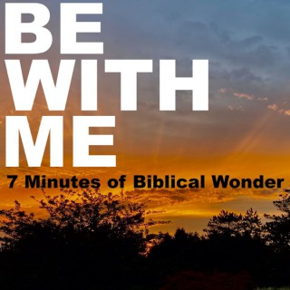 Be With Me: 7 Minutes of Biblical Wonder