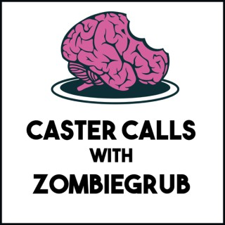 Caster Calls With ZombieGrub