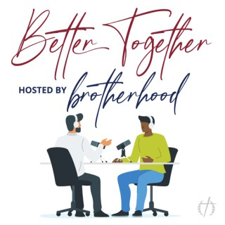 Better Together hosted by Brotherhood