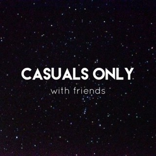 Casuals Only... With Friends