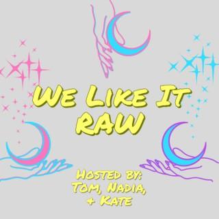 We Like It RAW!