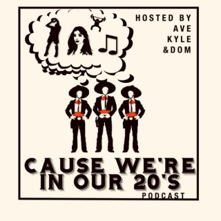 Cause We're In Our 20's Podcast
