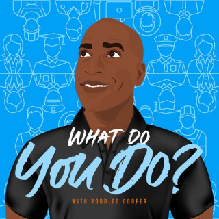 What Do You Do? with Rodolfo Cooper