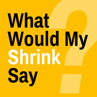 What Would My Shrink Say?