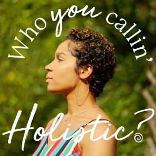 Who You Callin' Holistic?