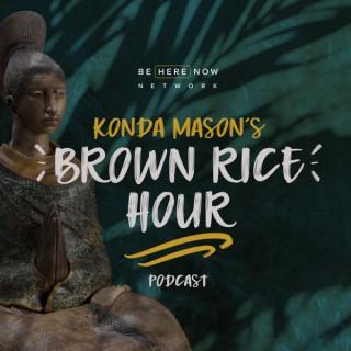 Brown Rice Hour with Konda Mason