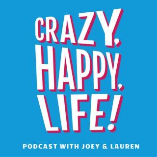 Crazy, Happy, Life.