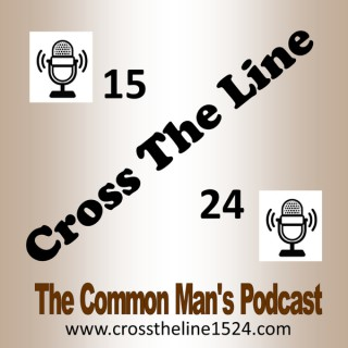 Cross The Line 1524, The Common Man's Podcast