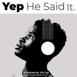 Yep He Said It Podcast
