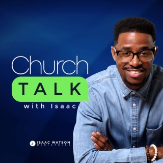 Church Talk with Isaac