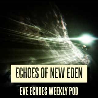 Echoes of New Eden - Eve Echoes Weekly Pod