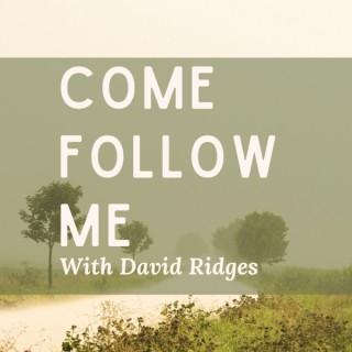 Come Follow Me with David Ridges