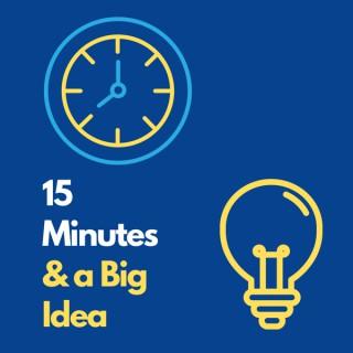 15 Minutes and a Big Idea