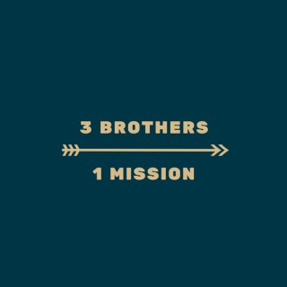 3 Brothers, 1 Mission