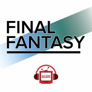 Final Fantasy VII: The Post Show Recap