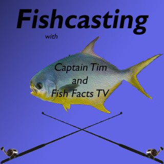 Fishcasting with Captain Tim and Fish Facts TV
