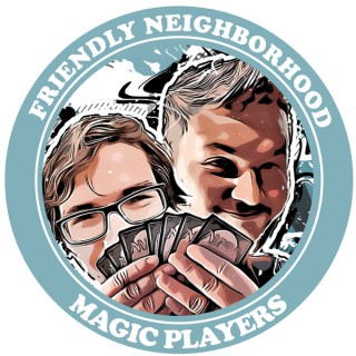 Friendly Neighborhood Magic Players - A Magic: the Gathering Podcast