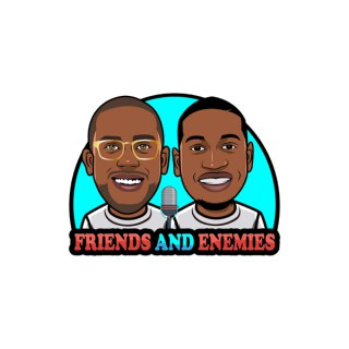 Friends and Enemies Podcast