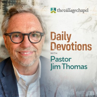 Daily Devotions with Pastor Jim Thomas