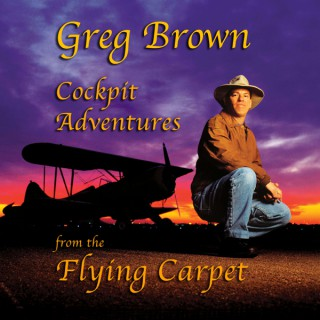 Greg Brown: Cockpit Adventures from the Flying Carpet