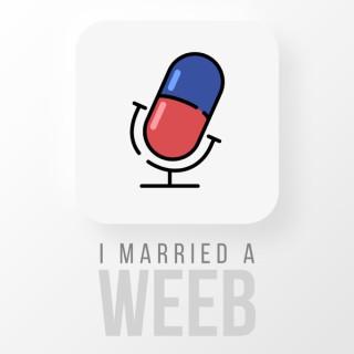 I Married a Weeb - Anime Podcast