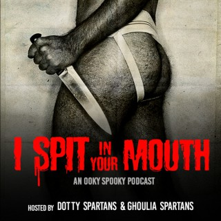 I Spit in Your Mouth: an ooky spooky podcast