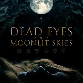 Dead Eyes and Moonlit Skies