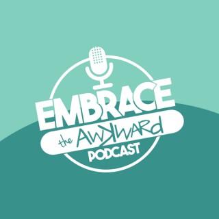 Embrace the Awkward Podcast