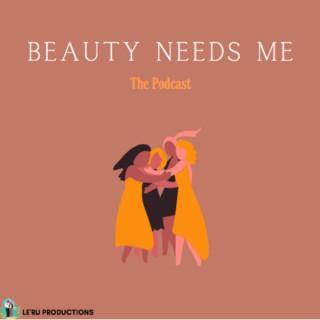 Beauty Needs Me